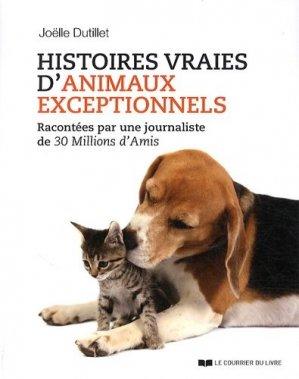 Histoires vraies d'animaux exceptionnels - le courrier du livre - 9782702910153 -