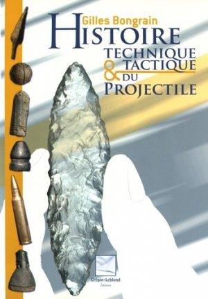 Histoire technique & tactique du projectile - Editions Crépin-Leblond - 9782703002703 -