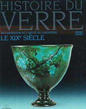 Histoire du verre Au carrefour de l'art et de l'industrie Le XIXème siècle - massin - 9782707205278 -