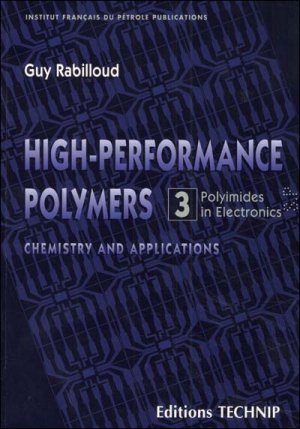 High-Performance Polymers. Chemistry and applications, Tome 3, Polyimides in electronics - technip - 9782710807209 -