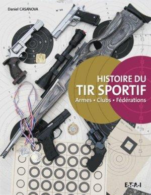 Histoire du tir sportif - etai - editions techniques pour l'automobile et l'industrie - 9782726896525 -