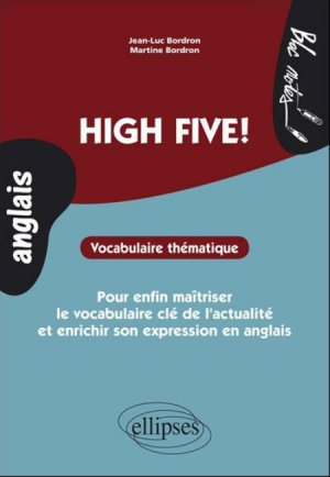 High Five! Vocabulaire thématique pour enfin maîtriser le vocabulaire clé de l'actualité et enrichir son expression en anglais - ellipses - 9782729874131 -