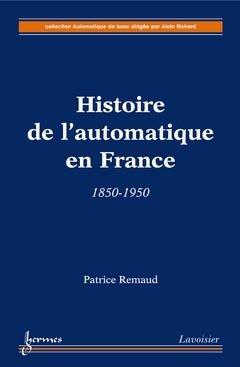 Histoire de l'automatique en France : 1850-1950 - hermès / lavoisier - 9782746218000 -
