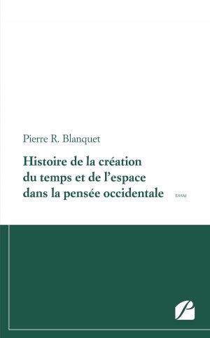 Histoire de la création du temps et de l'espace dans la pensée occidentale - du pantheon - 9782754741781 -