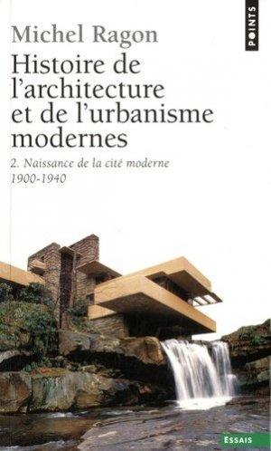 Histoire de l'architecture et de l'urbanisme modernes. Tome 2, Naissance de la cité moderne, 1900-1940 - Points - 9782757814802 -