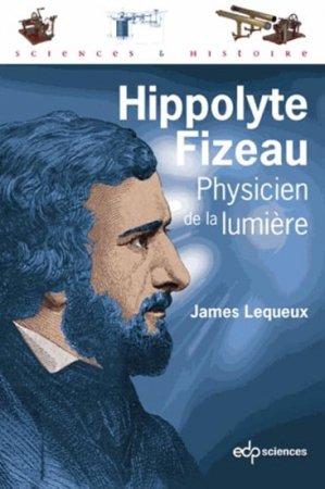 Hippolyte Fizeau, physicien de la lumière - edp sciences - 9782759811960 -
