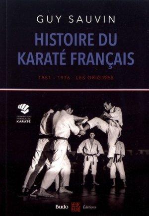 Histoire du karaté français. 1951-1976 : les origines - budo - 9782846174251 -
