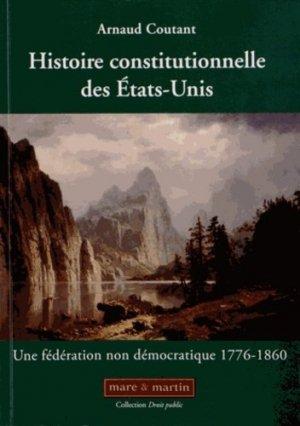 Histoire constitutionnelle des Etats-Unis. Tome 1, Une fédération non démocratique (1776-1860) - Editions Mare et Martin - 9782849341049 -