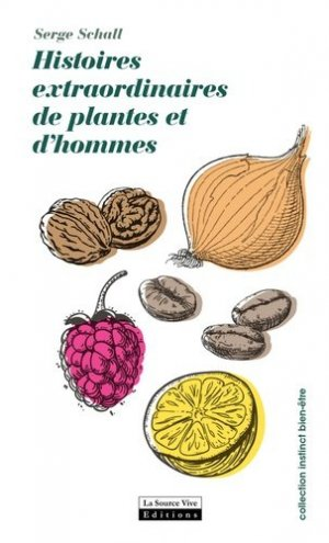 Histoires extraordinaires des plantes et des hommes - la source vive - 9782889380152 -
