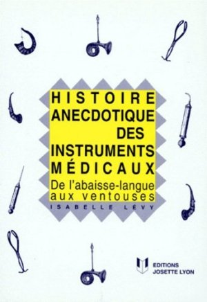 Histoire anecdotique des instruments médicaux  - josette lyon - 9782906757806 - rechargment cartouche, rechargement balistique