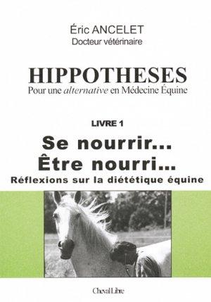 Hippotheses Pour une alternative en Médecine Équine Livre 1 - cheval libre - 9782913054011 -
