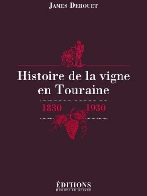 Histoire de la vigne en Touraine - hugues de chivre - 9782916043562 -