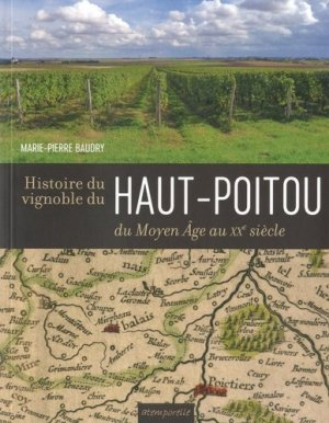 Histoire du vignoble du Haut-Poitou du Moyen Age au XXe siècle - Atemporelle - 9782951876101 -