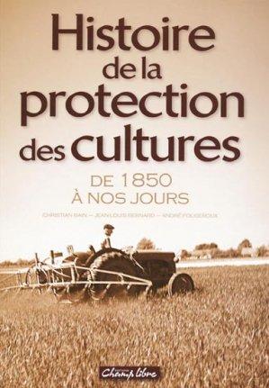 Histoire de la protection des cultures - champ libre - 9782953752021 -
