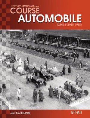 Histoire mondiale de la course automobile. Tome 3, 1930-1935 - etai - editions techniques pour l'automobile et l'industrie - 9791028300265 -