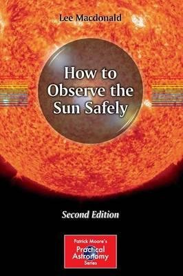 HOW TO OBSERVE THE SUN SAFELY  - SPRINGER - 9781461438243
