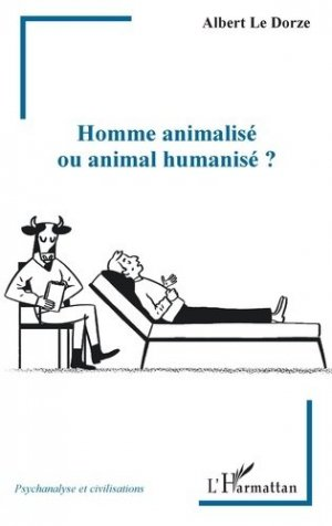 Homme animalisé ou animal humanisé - l'harmattan - 9782343194776 -