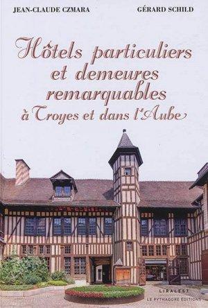 Hôtels particuliers et demeures remarquables à Troyes et dans l'Aube - Le Pythagore - 9782372310987 -