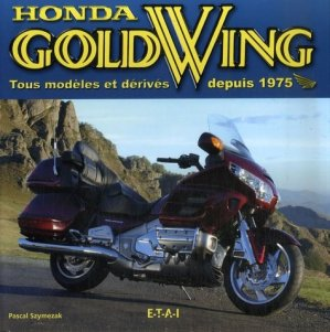 Honda Gold Wing. Tous modèles et dérivés depuis 1975 - etai - editions techniques pour l'automobile et l'industrie - 9782726887134 -