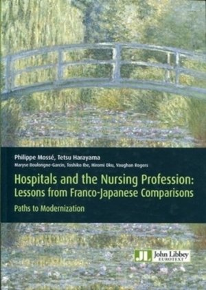 Hospitals and the Nursing Profession: Lessons from Franco-Japanese Comparisons. Paths to Modernization - John Libbey Eurotext - 9782742007967 -