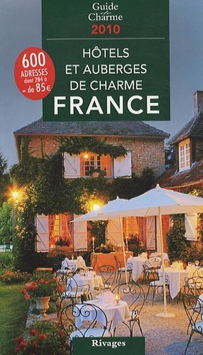 Hôtels et auberges de charme en France 2010 - Rivages - 9782743620387 -
