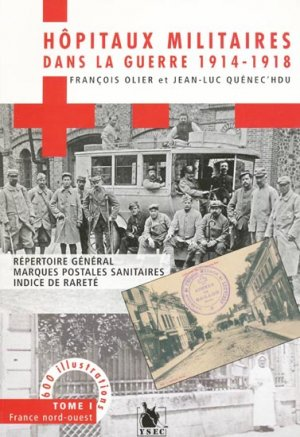 Hôpitaux militaires dans la guerre 1914-1918 Tome 1 France nord-ouest - ysec - 9782846731027 -