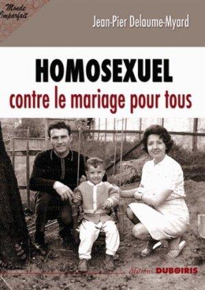 Homosexuel. Contre le mariage pour tous - Editions Duboiris - 9782916872254 -