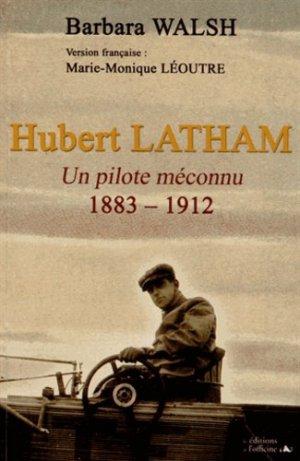 Hubert Latham, 1883-1912. Un pilote méconnu - de l'officine - 9782355511516 -