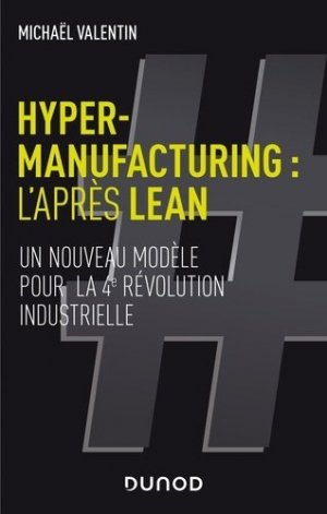 Hyper-manufacturing : l'après lean - Adapter les principes du lean à la 4e révolution industrielle - dunod - 9782100802302 -