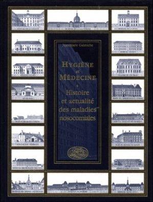 HYGIENE ET MEDECINE. Histoire et actualité des maladies nosocomiales - Editions Médiqualis - 9782840590408 -