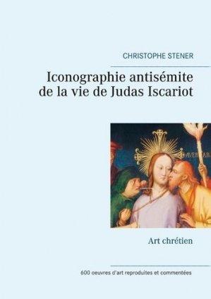 Iconographie antisémite de la vie de Judas Iscariot. Art chrétien - Books on Demand Editions - 9782322224746 -