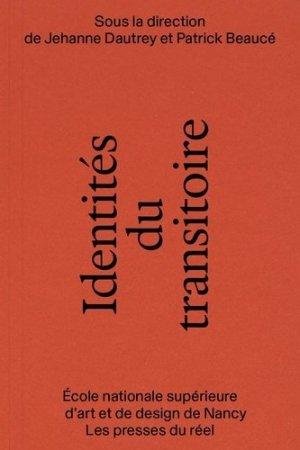 Identités du transitoire - Coédition Les Presses du réel/ENSAD Nancy - 9782378962197 -