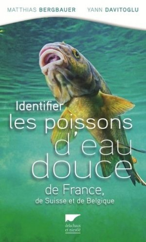 Identifier les poissons d'eau douce de France. de Suisse et Belgique - delachaux et niestle - 9782603025321 -