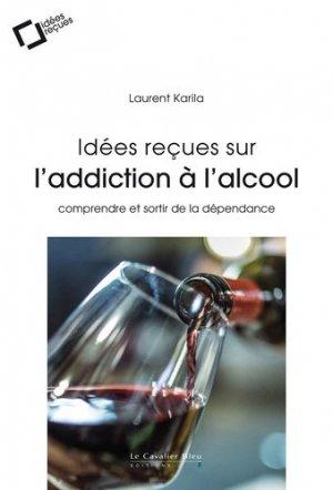 Idées reçues sur l'addiction à l'alcool - le cavalier bleu - 9791031802671 -