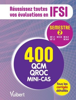 IFSI - Le semestre 2 en 400 QCM, QROC et mini-cas - vuibert - 9782311202571 -