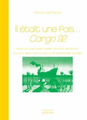 Il était une fois...Cargo 92. Royal de luxe, Mano Negra, Philippe Decouflé, Philippe Genty sur la route de Christophe Colomb - actes sud  - 9782330016296 -