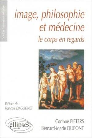 Image, philosophie et médecine le corps en regards - ellipses - 9782729800246 -