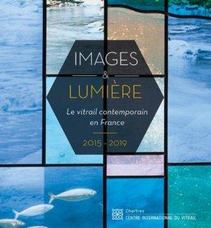 Images & lumière. Le vitrail contemporain en France - 2015-2019 - Centre international du Vitrail - 9782908077094 -