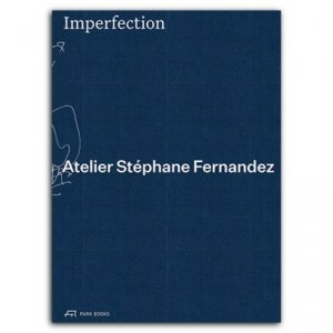 Imperfection. Atelier Stéphane Fernandez, Edition bilingue français-anglais - Park Books - 9783038601678 -