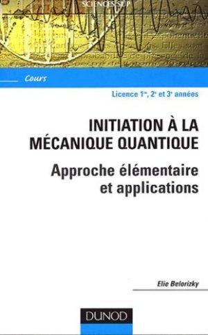 Initiation à la mécanique quantique Approche élémentaire et applications - dunod - 9782100073412 -