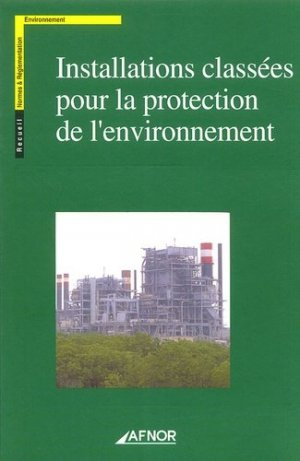 Installations classées pour la protection de l'environnement - afnor - 9782122143216 -