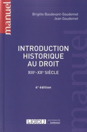 Introduction historique au droit. XIIIe-XXe siècle, 4e édition - LGDJ - 9782275038742 -
