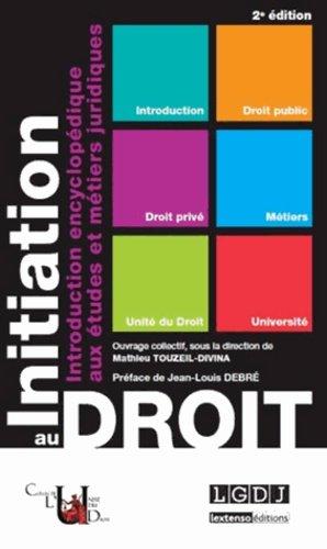 Initiation au droit. Introduction encyclopédique aux études et métiers juridiques, 2e édition - LGDJ - 9782275040028 -