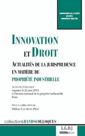 Innovation et Droit. Actualités de la jurisprudence en matière de propriété industrielle - LGDJ - 9782275040714 -
