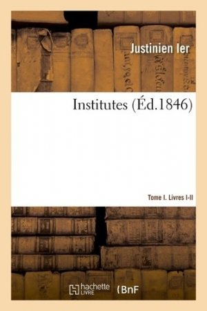 Institutes. Tome 1,  Livres 1 et 2 - Hachette/BnF - 9782329413310 -
