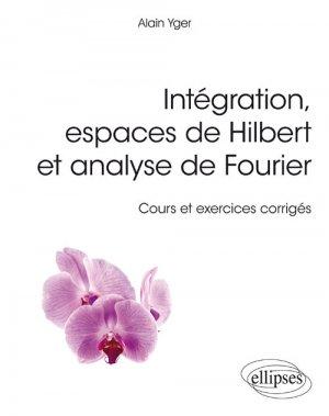 Intégration, espaces de Hilbert et analyse de Fourier - ellipses - 9782340024212 -