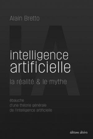 Intelligence artificielle : la réalité & le mythe - Editions Desiris - 9782364032002 -
