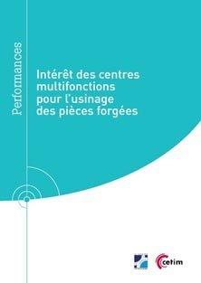 Intérêt des centres multifonctions pour l'usinage des pièces forgées - cetim - 9782368940938 -