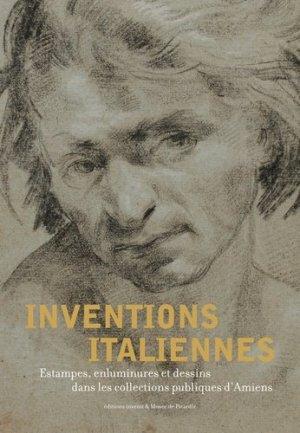 Inventions italiennes. Estampes, enluminures et dessins dans les collections publiques d'Amiens - Editions Invenit - 9782376800149 -
