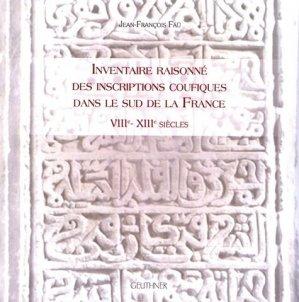 Inventaire raisonné des inscriptions coufiques dans le sud de la France (VIIIe-XIIIe siècles) - Librairie orientaliste Paul Geuthner - 9782705339777 -